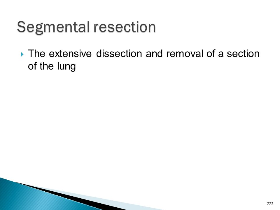 Segmental resection The extensive dissection and removal of a section of the lung