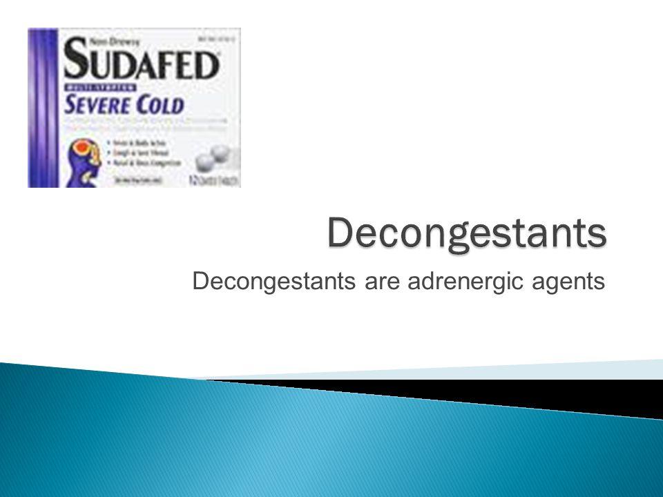 Decongestants are adrenergic agents