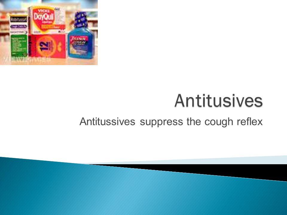 Antitussives suppress the cough reflex