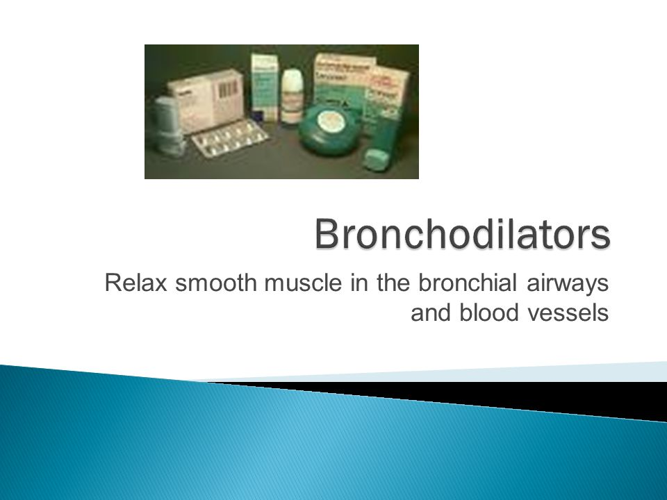 Relax smooth muscle in the bronchial airways and blood vessels