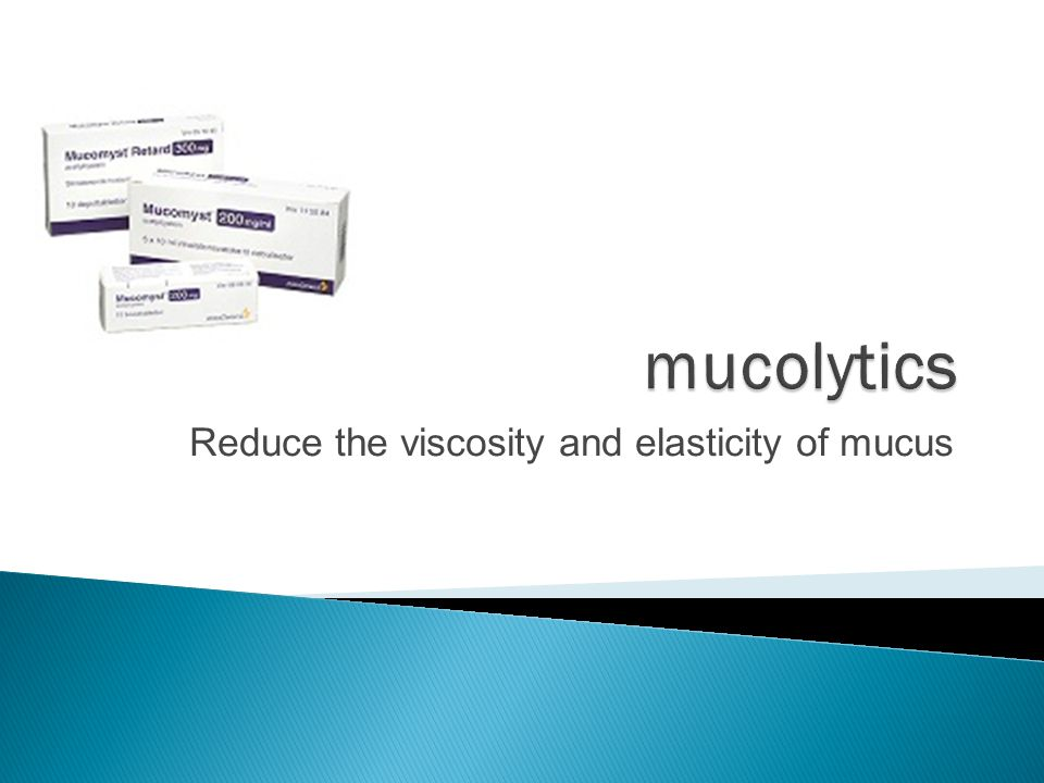Reduce the viscosity and elasticity of mucus