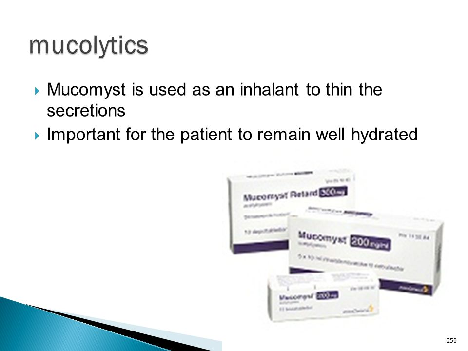 mucolytics Mucomyst is used as an inhalant to thin the secretions