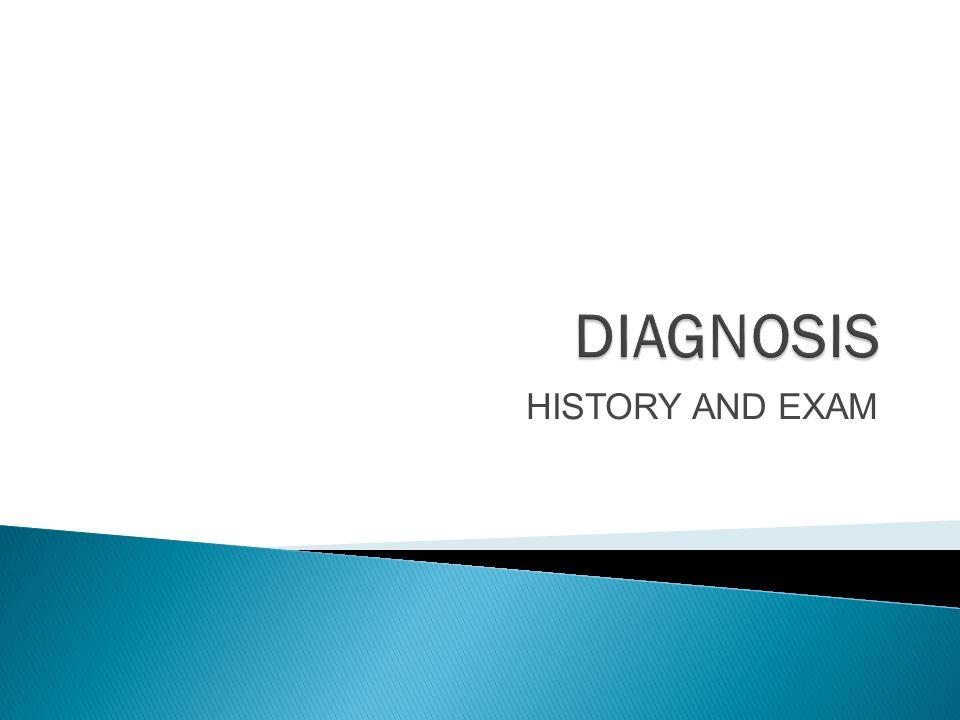 DIAGNOSIS HISTORY AND EXAM