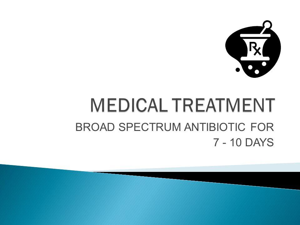 BROAD SPECTRUM ANTIBIOTIC FOR 7 - 10 DAYS