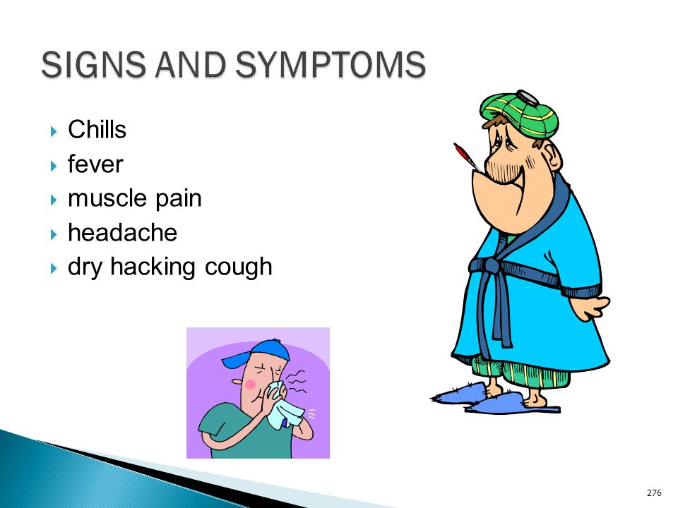 SIGNS AND SYMPTOMS Chills fever muscle pain headache dry hacking cough