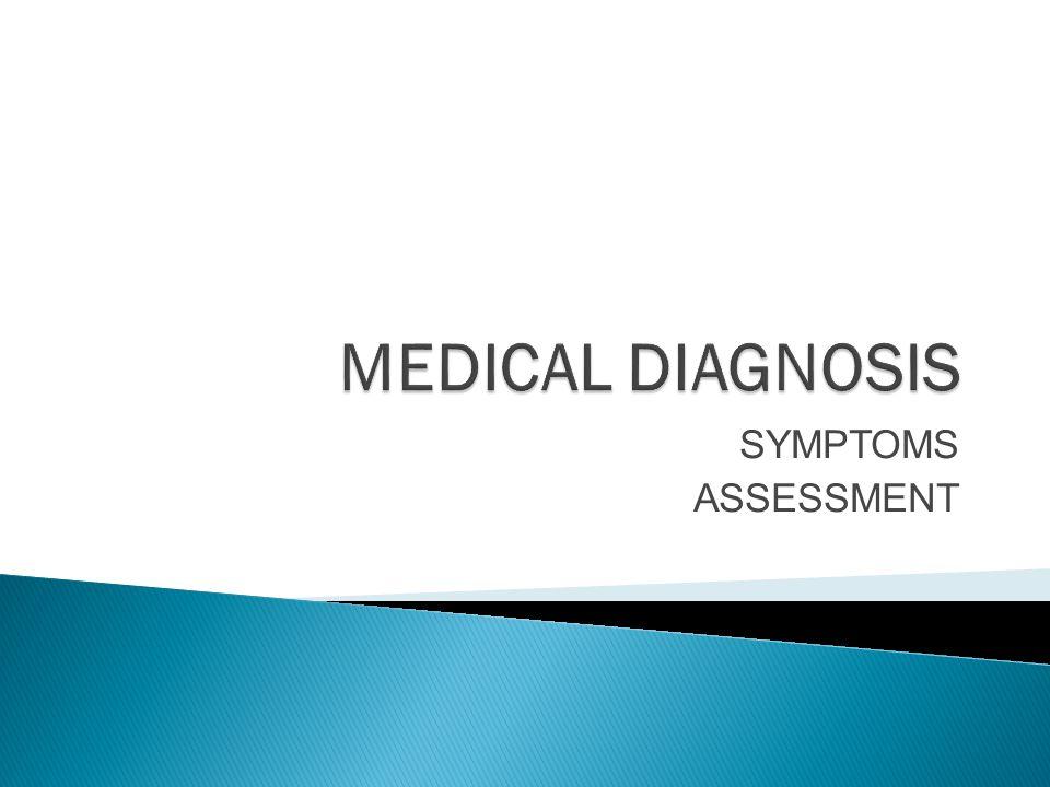 MEDICAL DIAGNOSIS SYMPTOMS ASSESSMENT