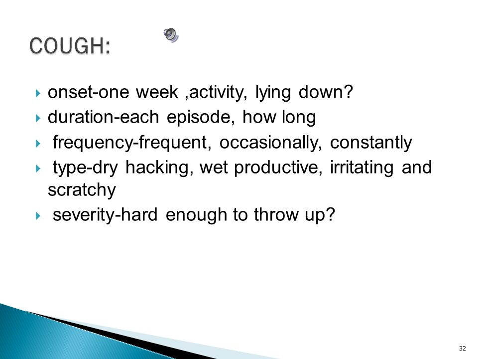 COUGH: onset-one week ,activity, lying down