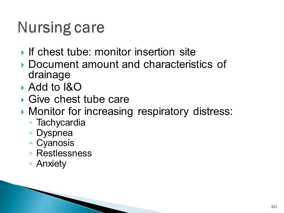 Nursing care If chest tube: monitor insertion site