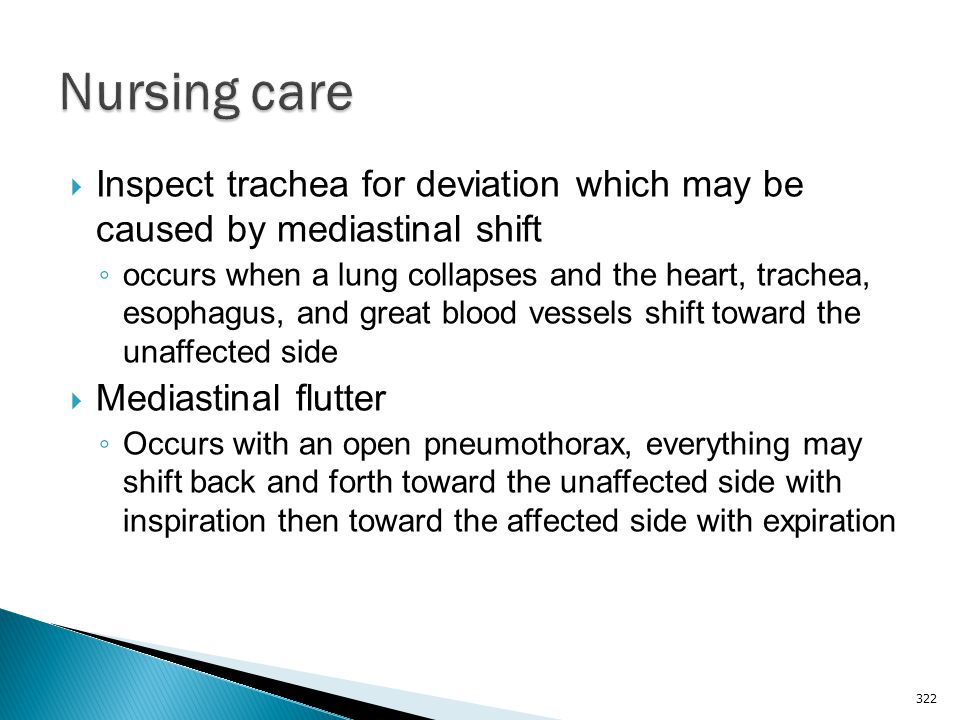 Nursing care Inspect trachea for deviation which may be caused by mediastinal shift.