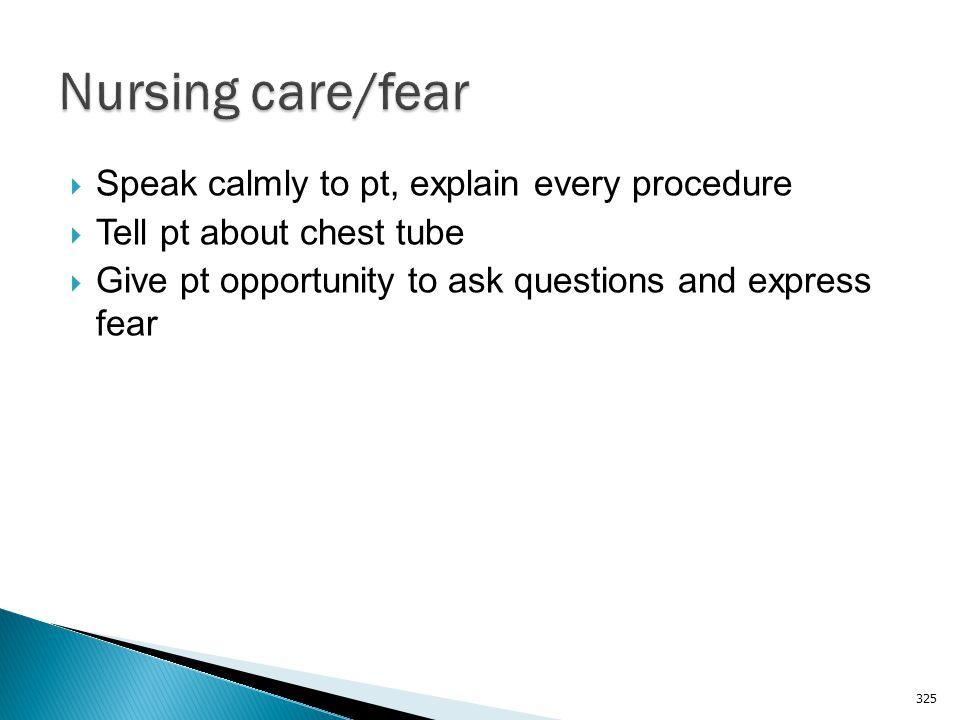 Nursing care/fear Speak calmly to pt, explain every procedure