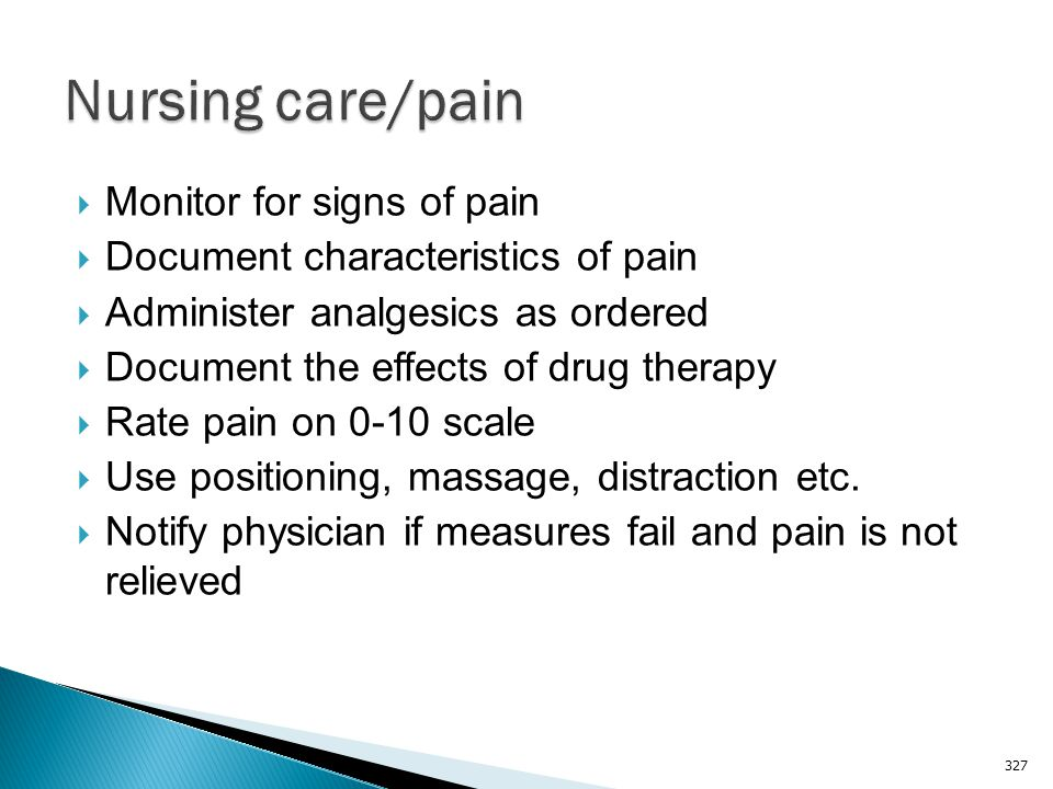 Nursing care/pain Monitor for signs of pain