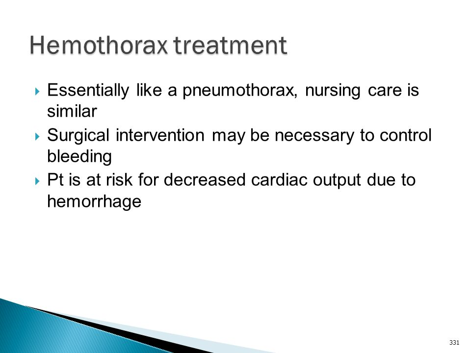 Hemothorax treatment Essentially like a pneumothorax, nursing care is similar. Surgical intervention may be necessary to control bleeding.