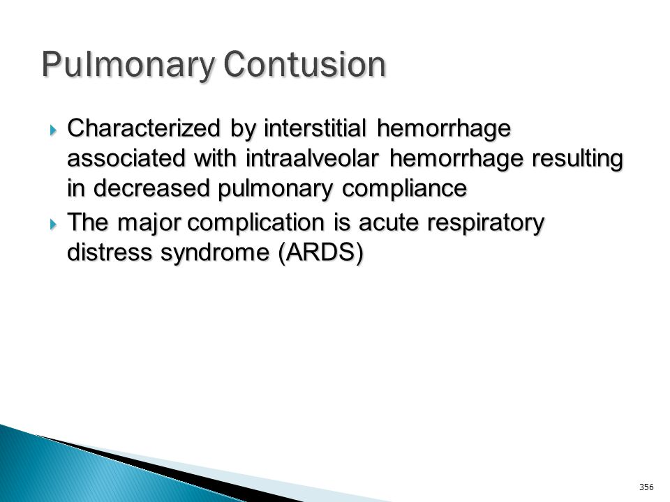 Pulmonary Contusion Characterized by interstitial hemorrhage associated with intraalveolar hemorrhage resulting in decreased pulmonary compliance.