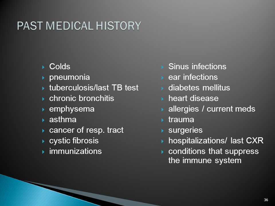 PAST MEDICAL HISTORY Colds pneumonia tuberculosis/last TB test
