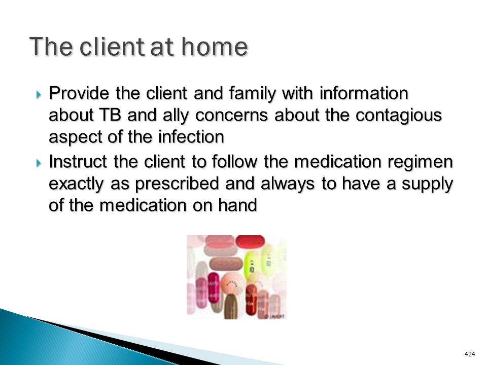 The client at home Provide the client and family with information about TB and ally concerns about the contagious aspect of the infection.