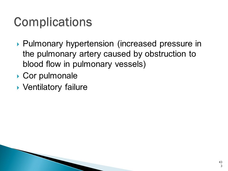 Complications Pulmonary hypertension (increased pressure in the pulmonary artery caused by obstruction to blood flow in pulmonary vessels)