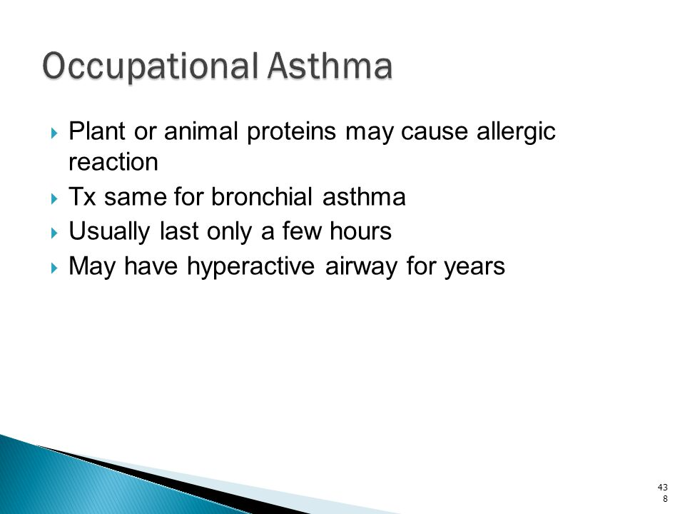 Occupational Asthma Plant or animal proteins may cause allergic reaction. Tx same for bronchial asthma.