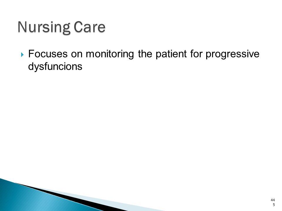 Nursing Care Focuses on monitoring the patient for progressive dysfuncions