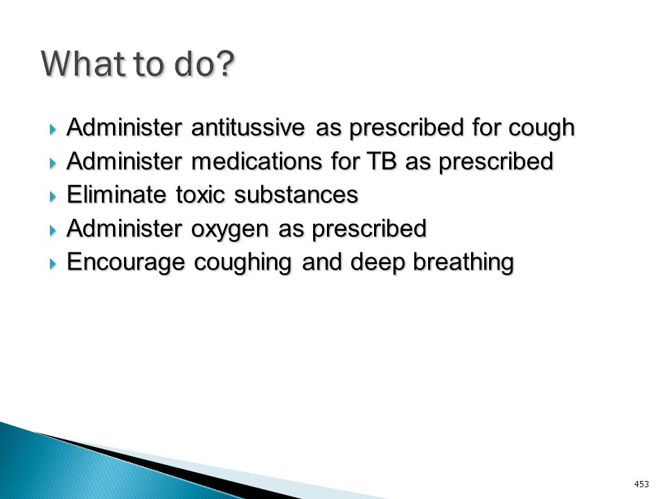 What to do Administer antitussive as prescribed for cough