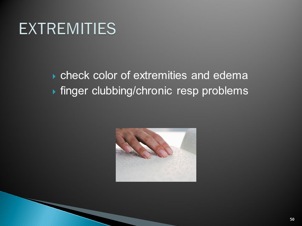 EXTREMITIES check color of extremities and edema