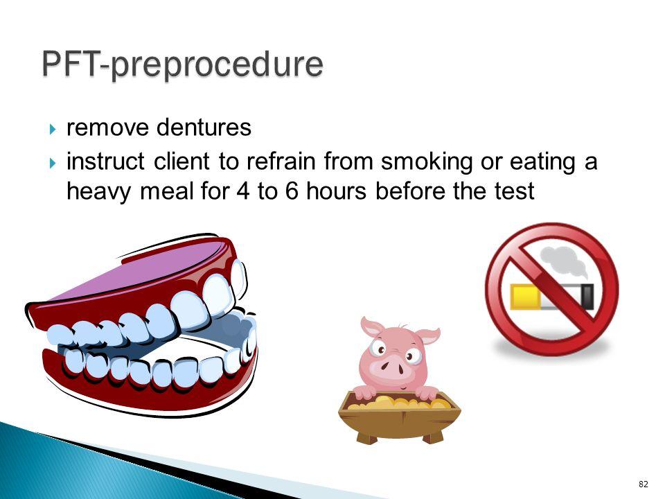 PFT-preprocedure remove dentures