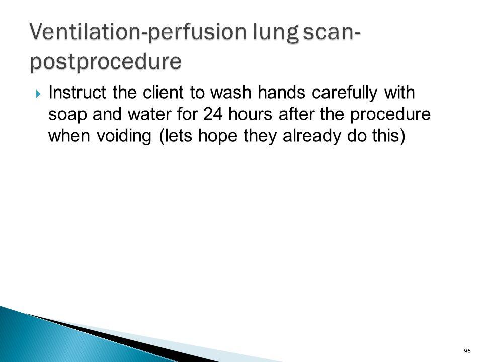 Ventilation-perfusion lung scan-postprocedure