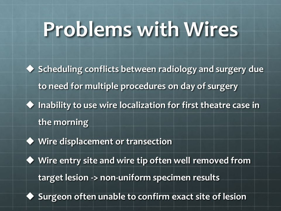 Problems with Wires Scheduling conflicts between radiology and surgery due to need for multiple procedures on day of surgery.