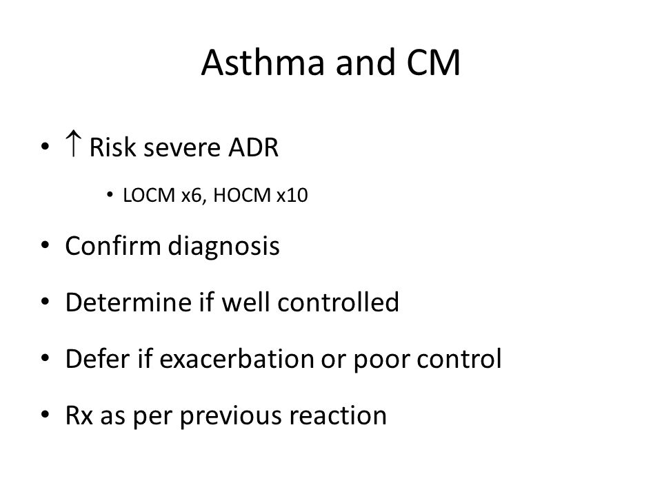 Asthma and CM  Risk severe ADR Confirm diagnosis