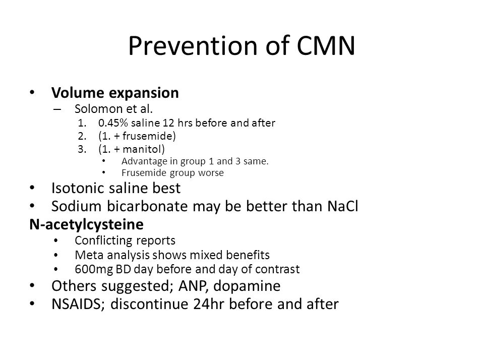 Prevention of CMN Volume expansion Isotonic saline best