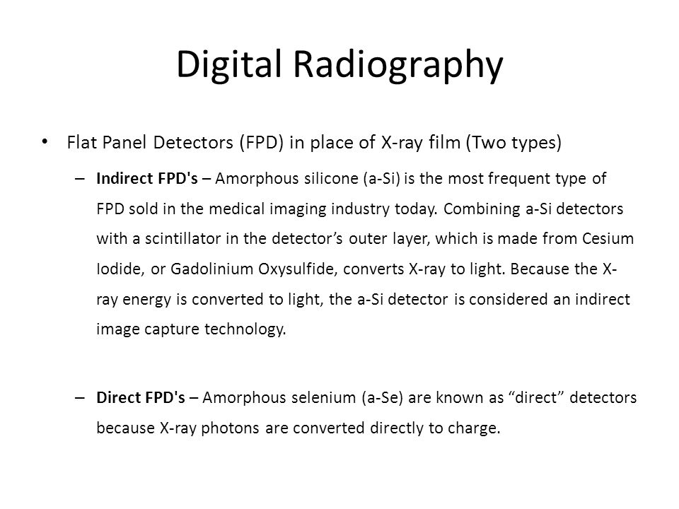 Digital Radiography Flat Panel Detectors (FPD) in place of X-ray film (Two types)