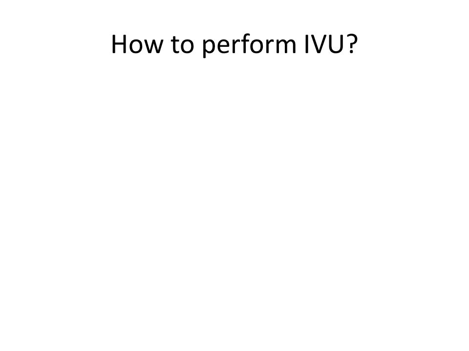 How to perform IVU