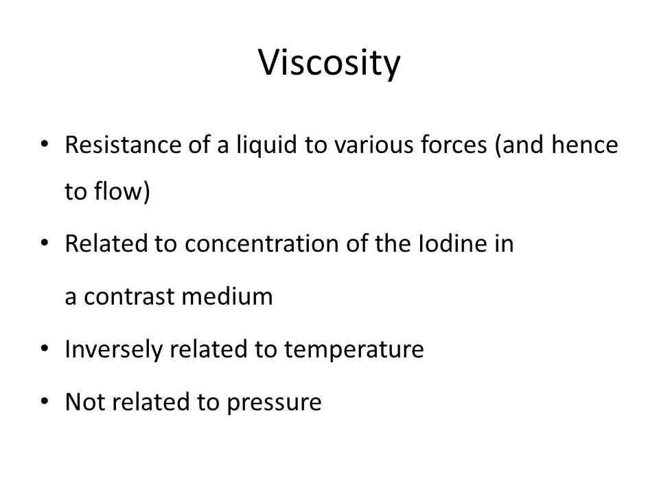 Viscosity Resistance of a liquid to various forces (and hence to flow)