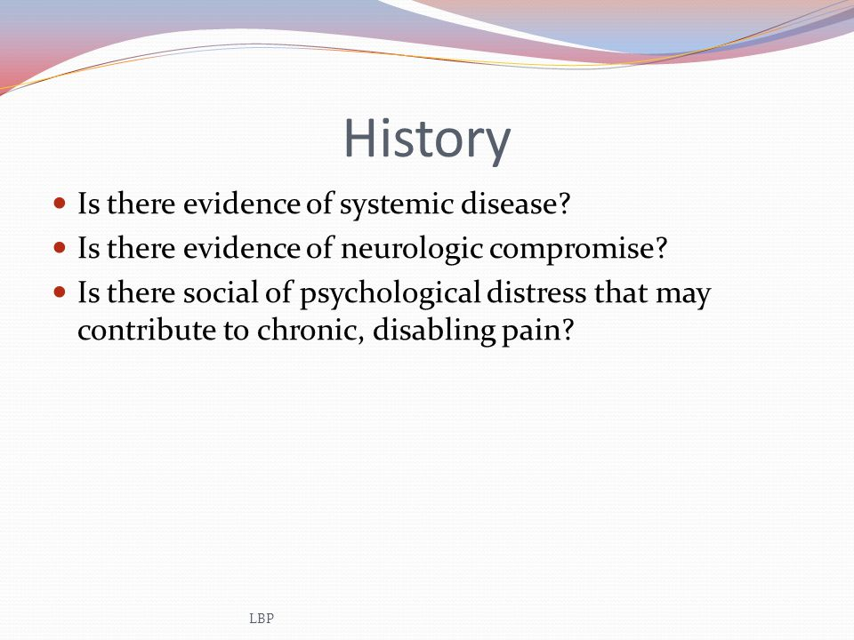 History Is there evidence of systemic disease