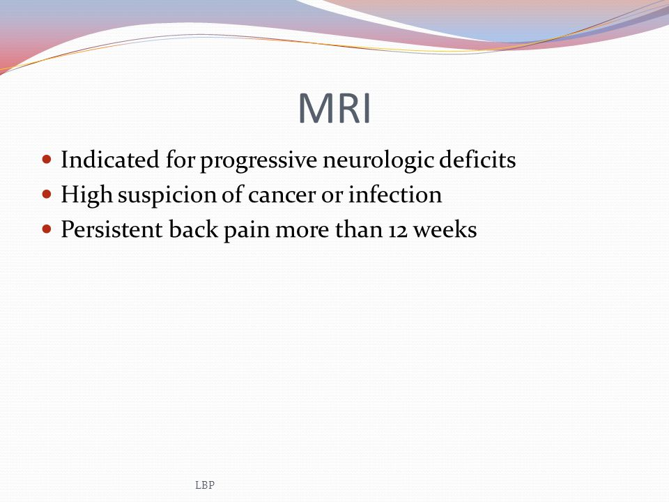 MRI Indicated for progressive neurologic deficits