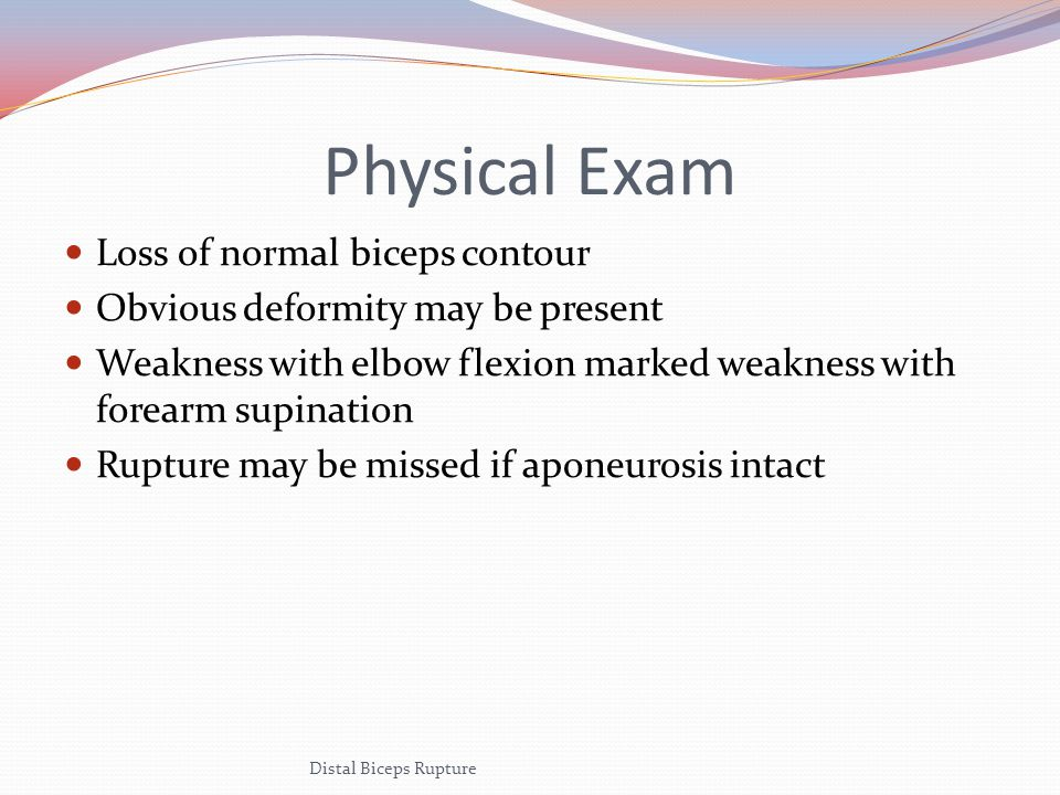 Physical Exam Loss of normal biceps contour