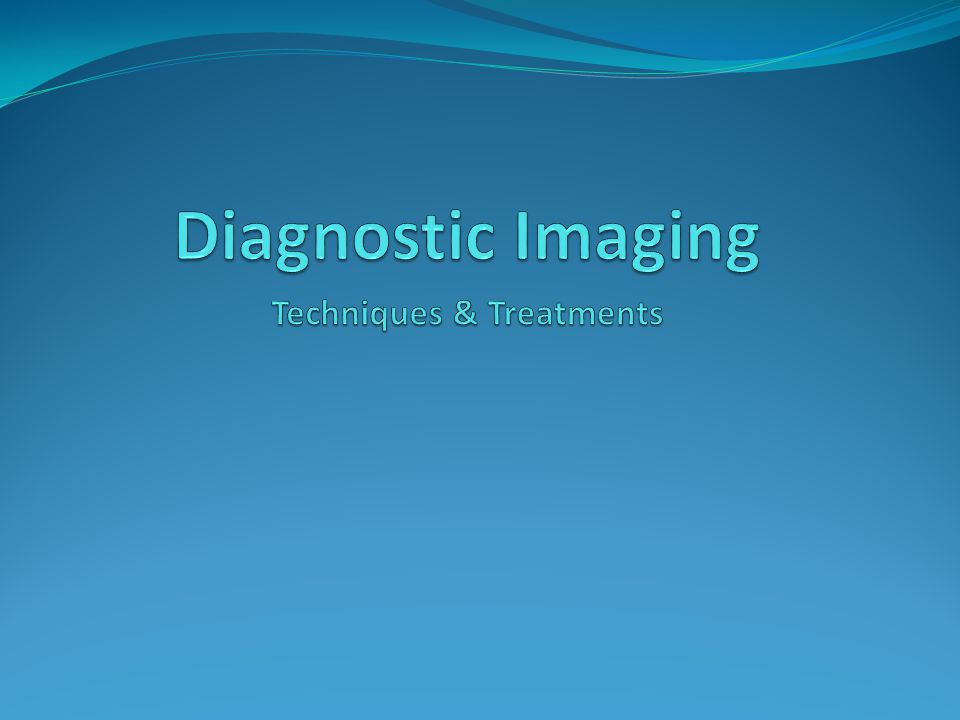 Diagnostic Imaging Techniques & Treatments