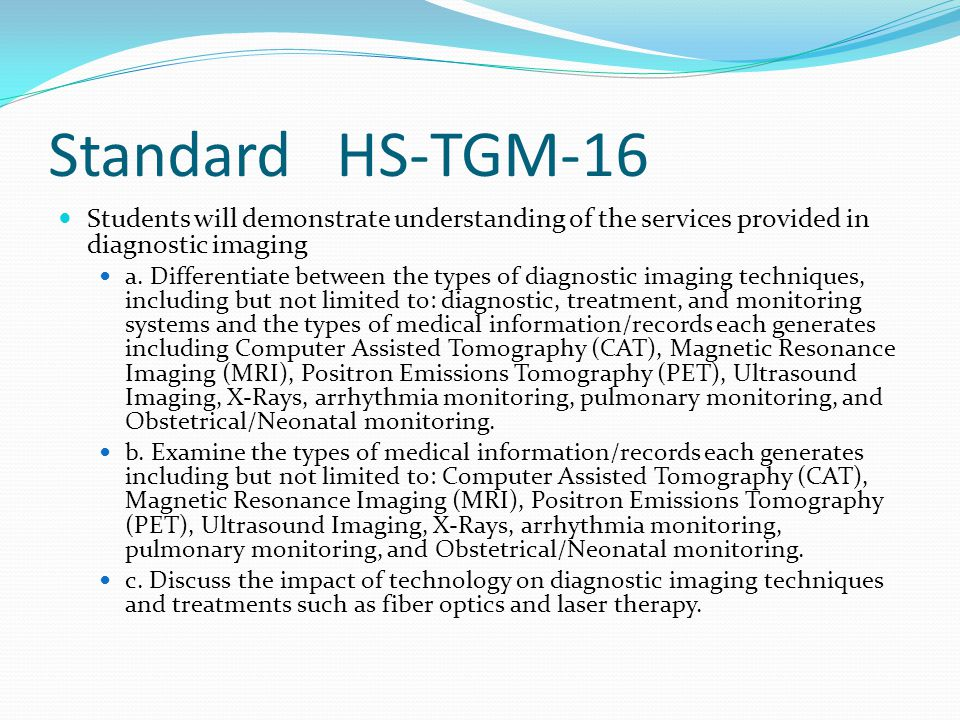 Standard HS-TGM-16 Students will demonstrate understanding of the services provided in diagnostic imaging.