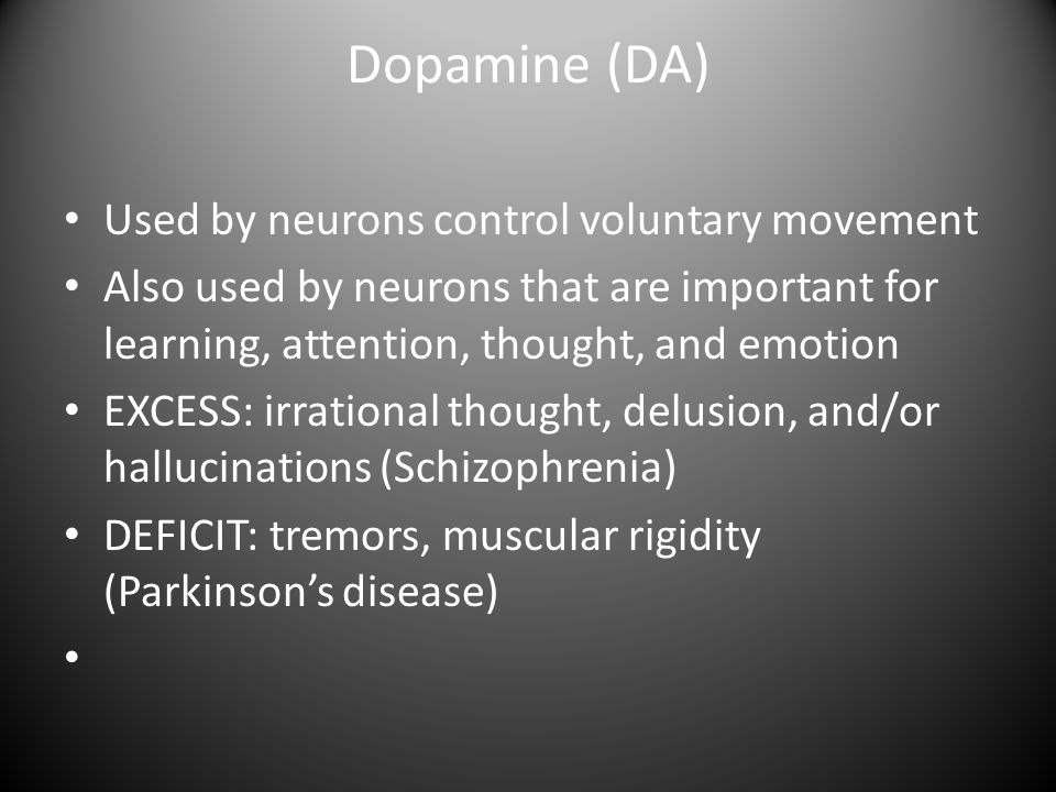 Dopamine (DA) Used by neurons control voluntary movement