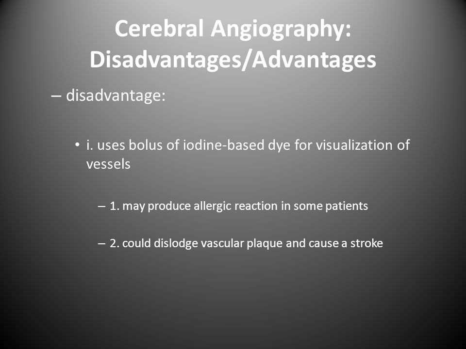 Cerebral Angiography: Disadvantages/Advantages