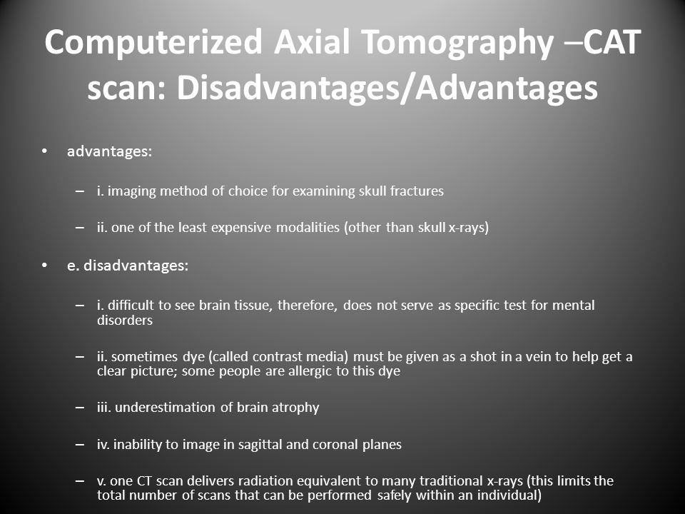 Computerized Axial Tomography –CAT scan: Disadvantages/Advantages