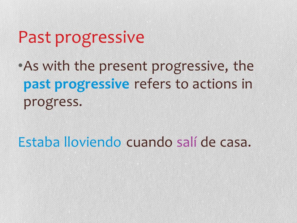 Past progressive As with the present progressive, the past progressive refers to actions in progress.
