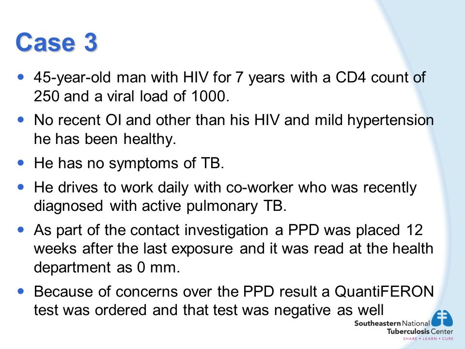 Case 3 45-year-old man with HIV for 7 years with a CD4 count of 250 and a viral load of 1000.