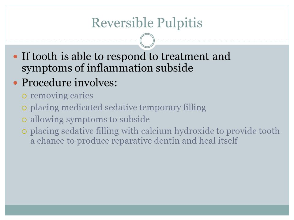 Reversible Pulpitis If tooth is able to respond to treatment and symptoms of inflammation subside. Procedure involves: