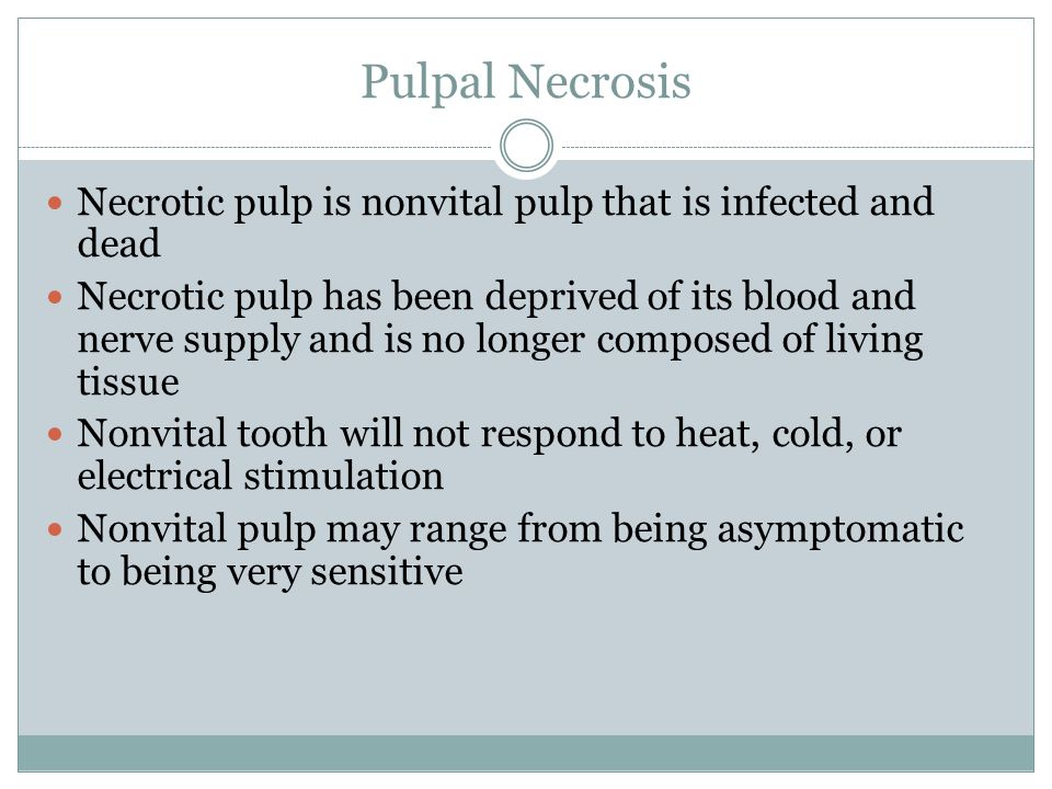 Pulpal Necrosis Necrotic pulp is nonvital pulp that is infected and dead.