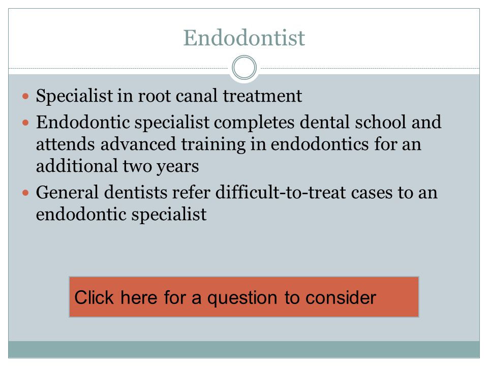 Endodontist Click here for a question to consider