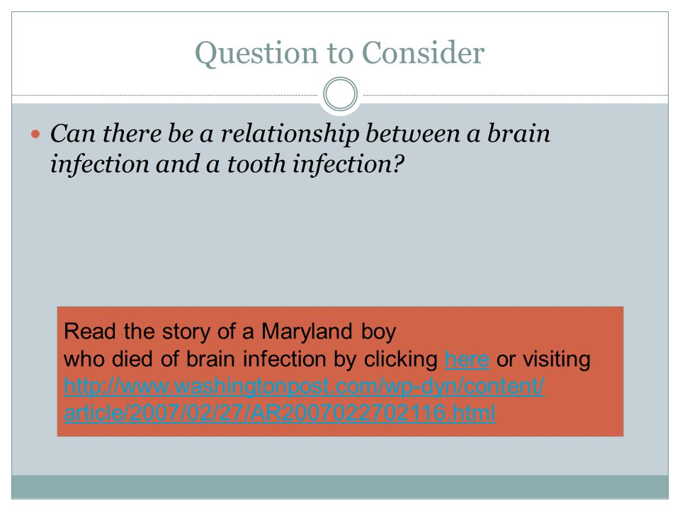 Question to Consider Can there be a relationship between a brain infection and a tooth infection Read the story of a Maryland boy.