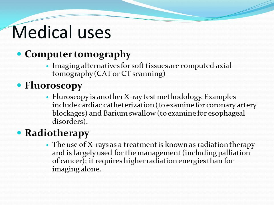 Medical uses Computer tomography Fluoroscopy Radiotherapy