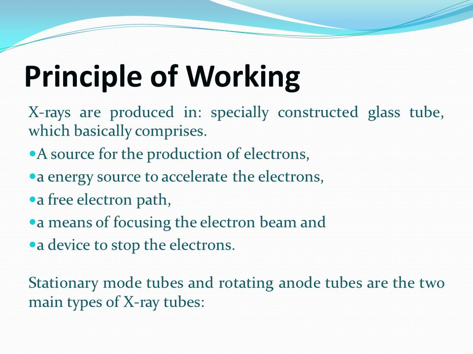 Principle of Working X-rays are produced in: specially constructed glass tube, which basically comprises.