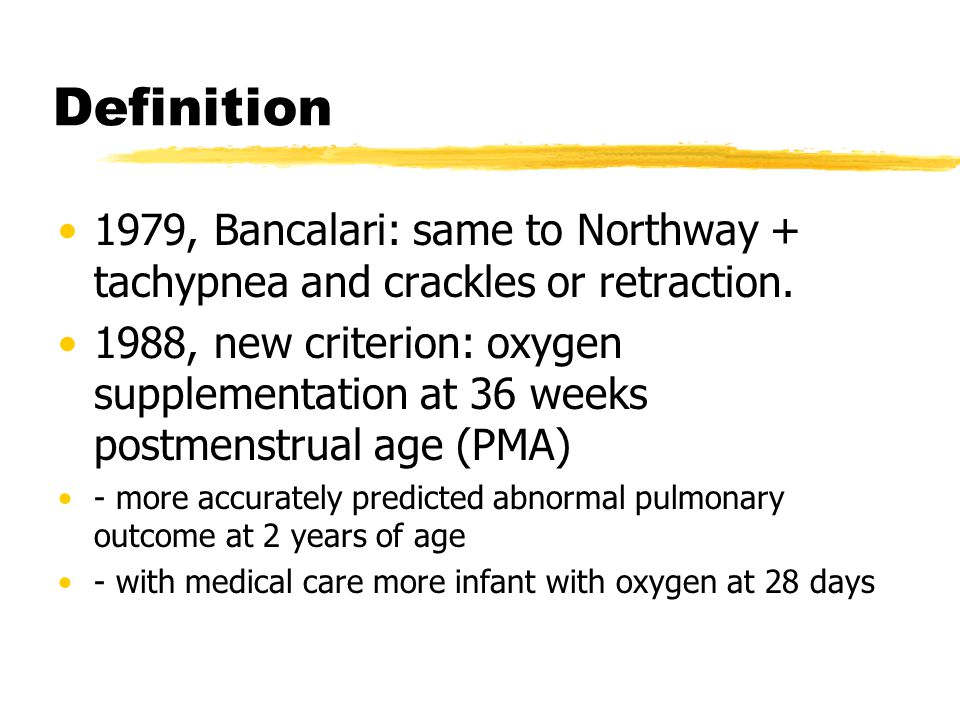 Definition 1979, Bancalari: same to Northway + tachypnea and crackles or retraction.