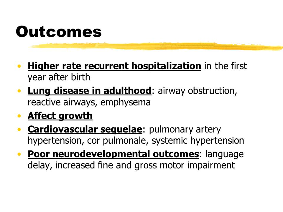 Outcomes Higher rate recurrent hospitalization in the first year after birth.